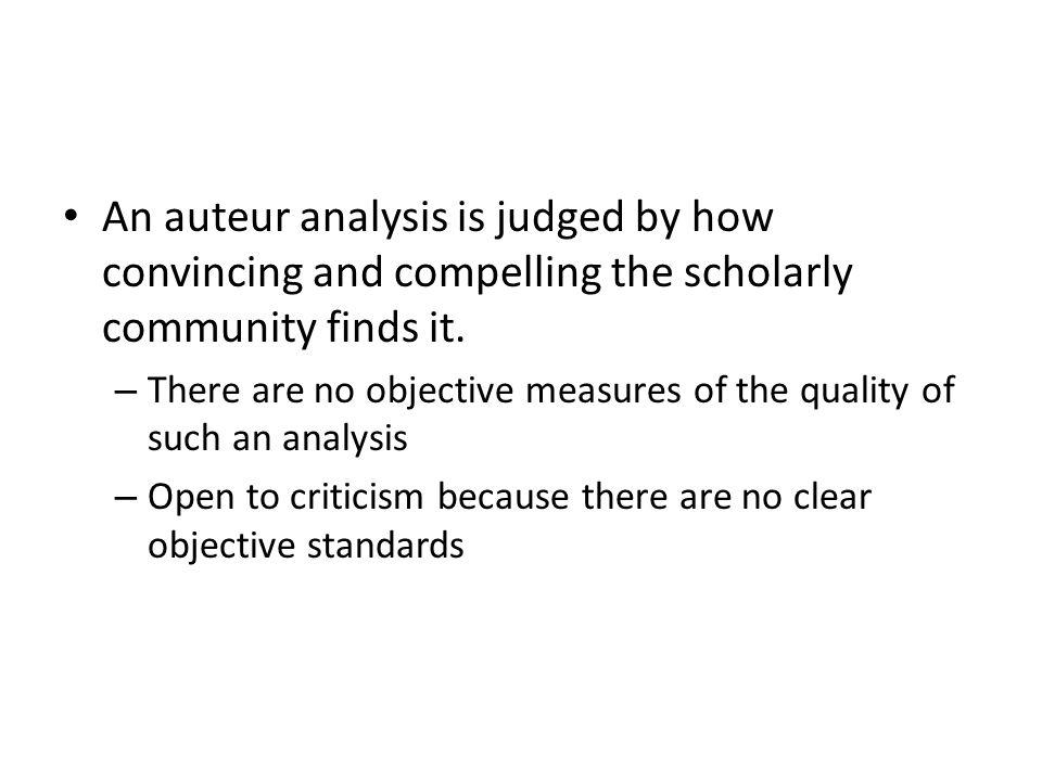 An auteur analysis is judged by how convincing and compelling the scholarly community finds it.