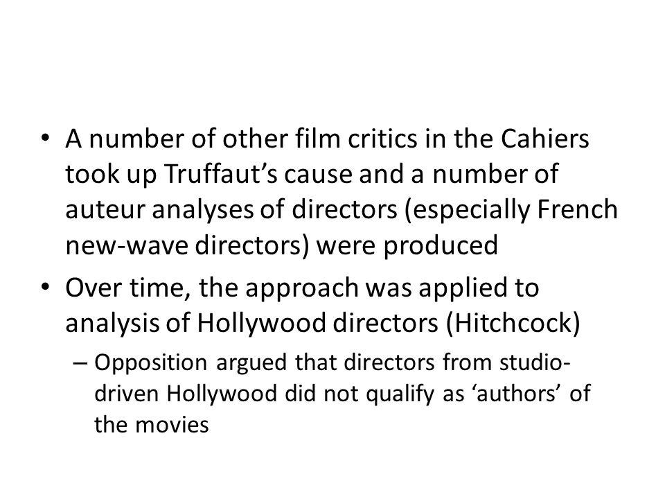 A number of other film critics in the Cahiers took up Truffaut's cause and a number of auteur analyses of directors (especially French new-wave directors) were produced