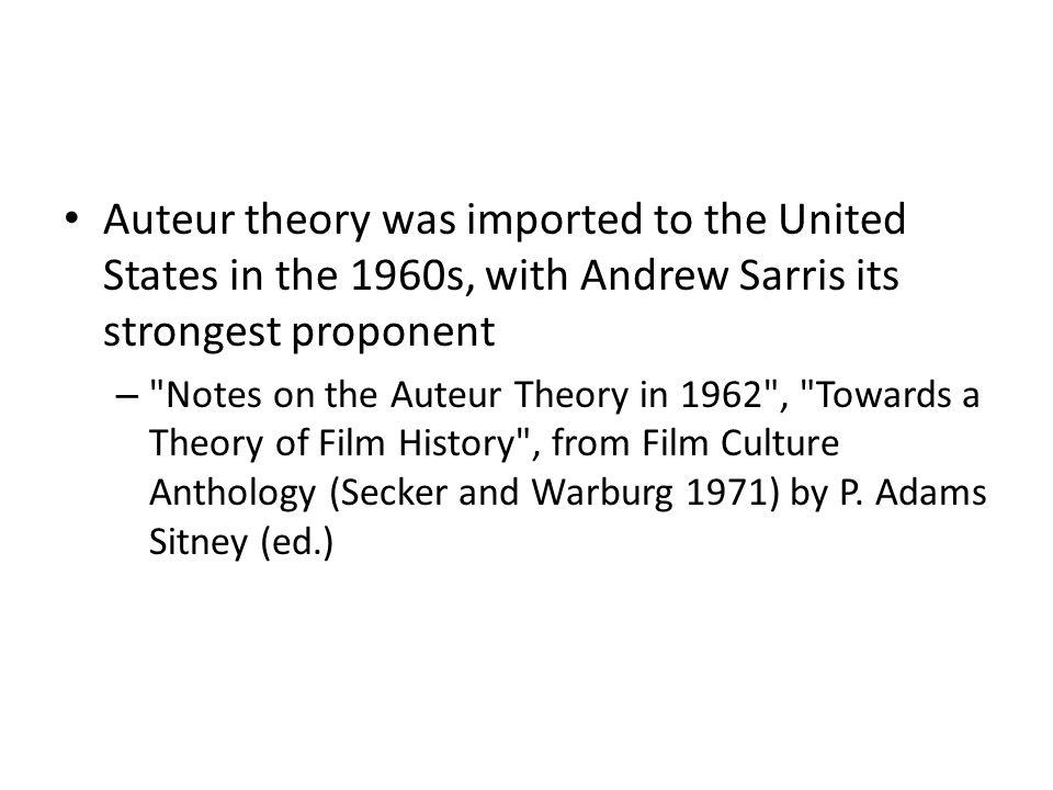 Auteur theory was imported to the United States in the 1960s, with Andrew Sarris its strongest proponent