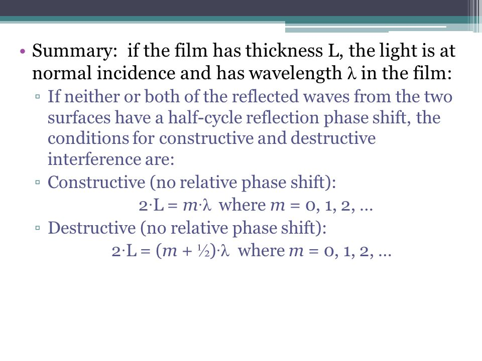 Summary: if the film has thickness L, the light is at normal incidence and has wavelength λ in the film: