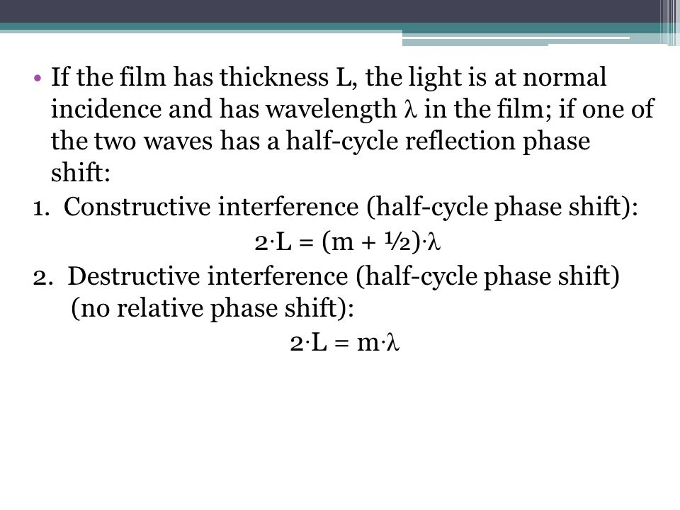 If the film has thickness L, the light is at normal incidence and has wavelength λ in the film; if one of the two waves has a half-cycle reflection phase shift: