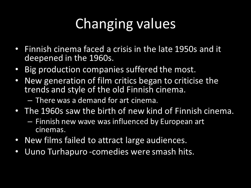 Changing values Finnish cinema faced a crisis in the late 1950s and it deepened in the 1960s. Big production companies suffered the most.
