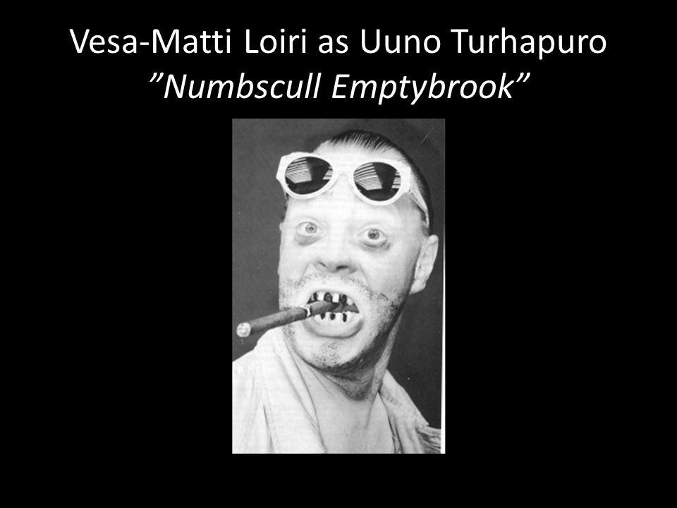Vesa-Matti Loiri as Uuno Turhapuro Numbscull Emptybrook