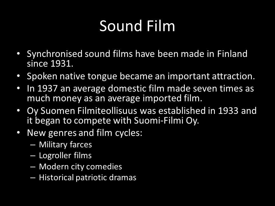 Sound Film Synchronised sound films have been made in Finland since 1931. Spoken native tongue became an important attraction.