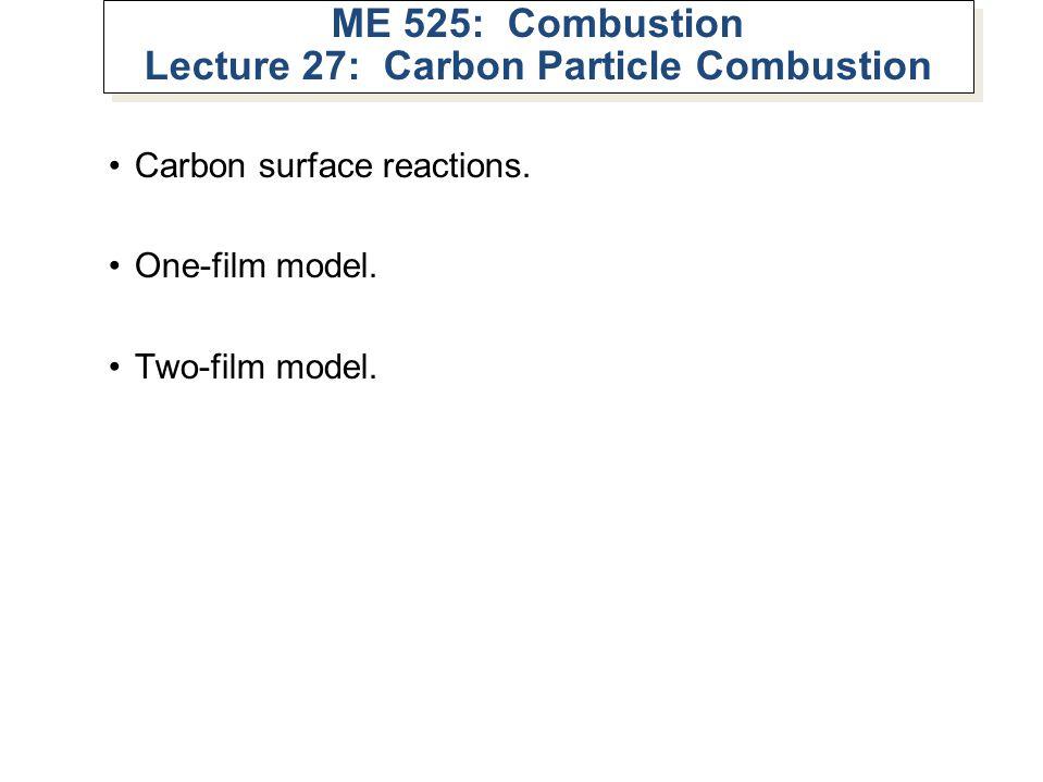 ME 525: Combustion Lecture 27: Carbon Particle Combustion