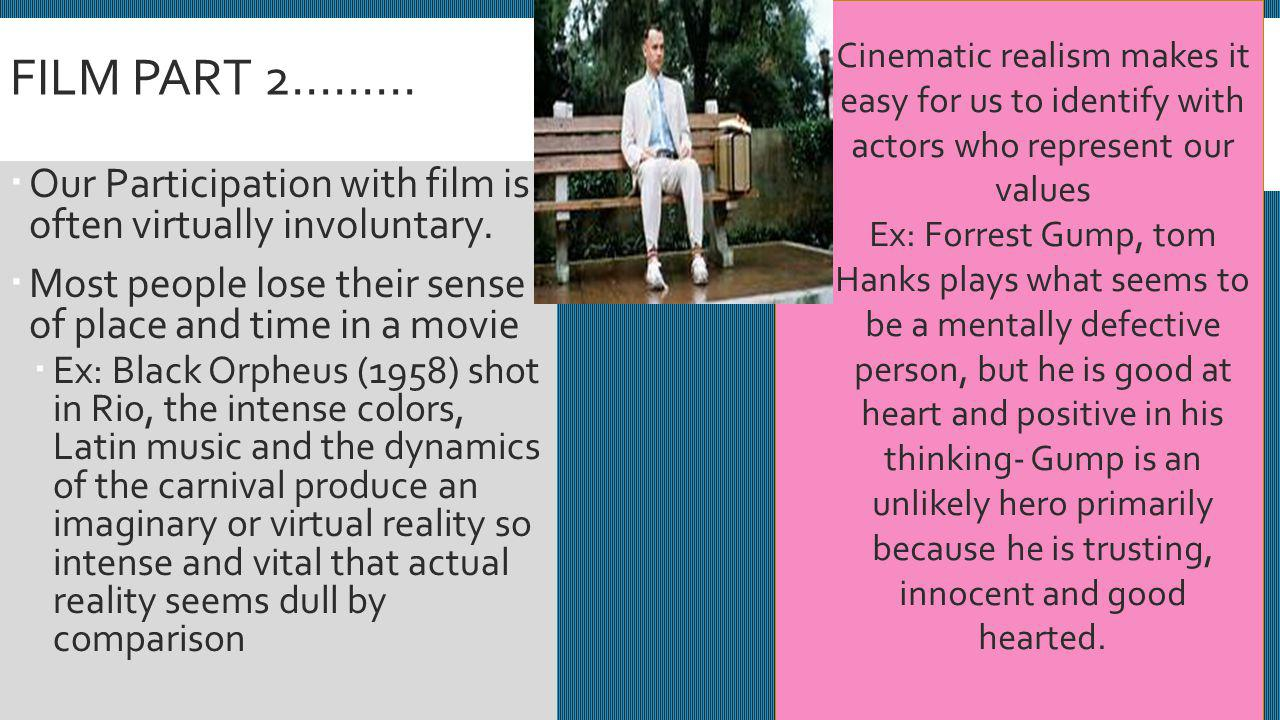 FILM PART 2……… Cinematic realism makes it easy for us to identify with actors who represent our values.