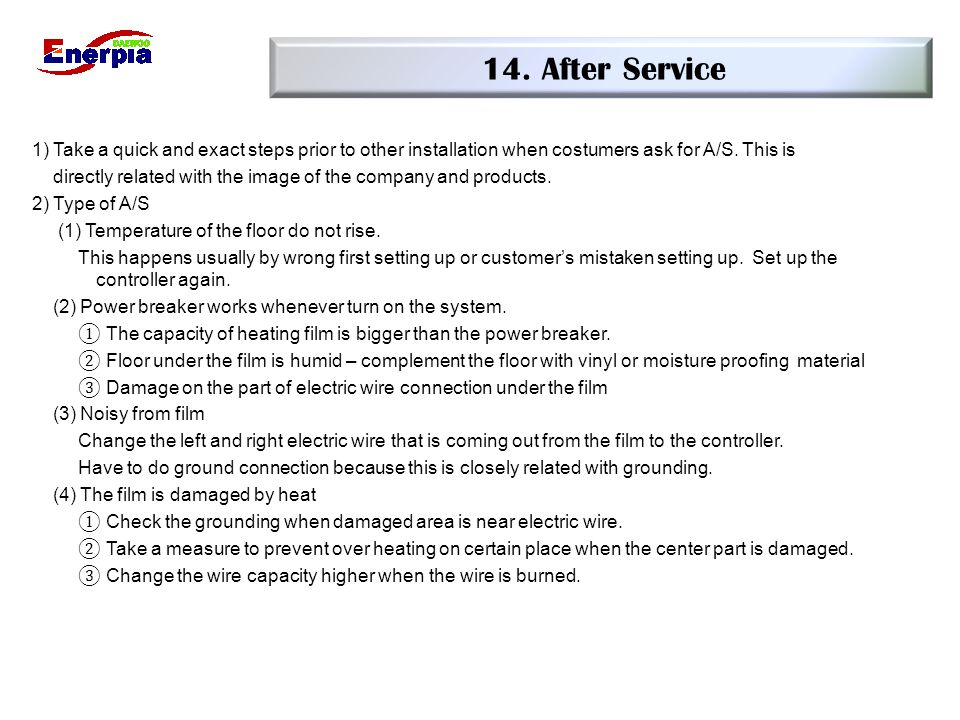 14. After Service 1) Take a quick and exact steps prior to other installation when costumers ask for A/S. This is.