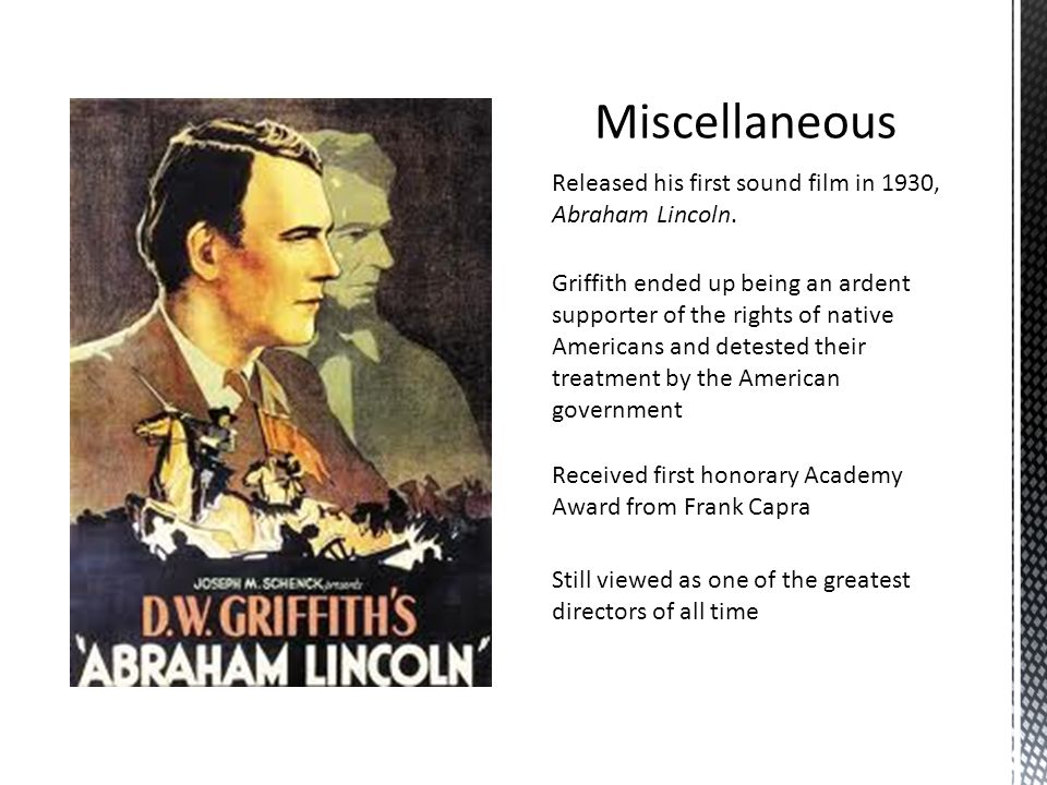 Miscellaneous Released his first sound film in 1930, Abraham Lincoln.