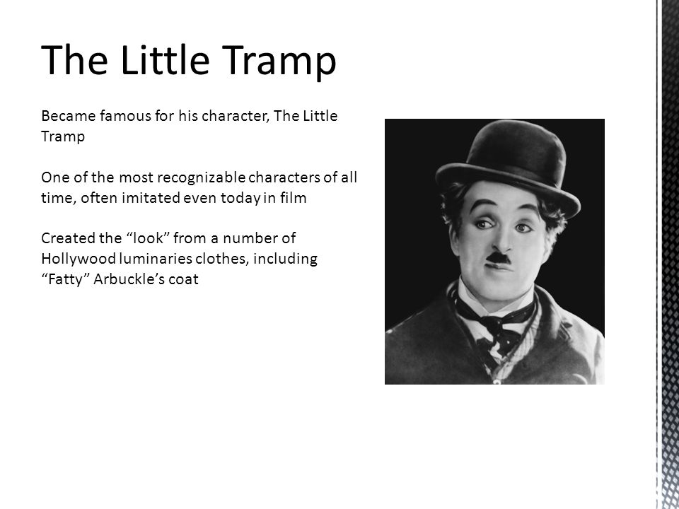 The Little Tramp Became famous for his character, The Little Tramp