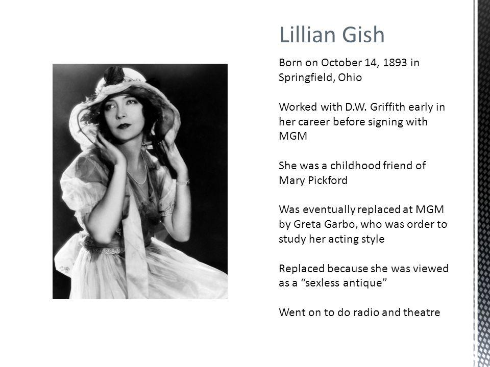 Lillian Gish Born on October 14, 1893 in Springfield, Ohio