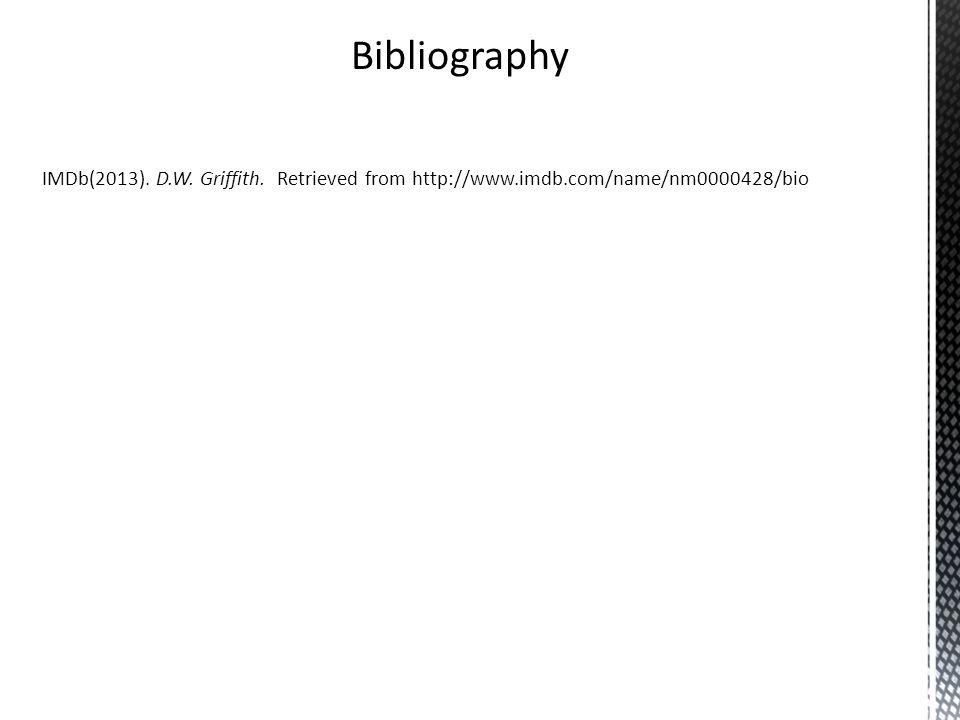 Bibliography IMDb(2013). D.W. Griffith. Retrieved from http://www.imdb.com/name/nm0000428/bio