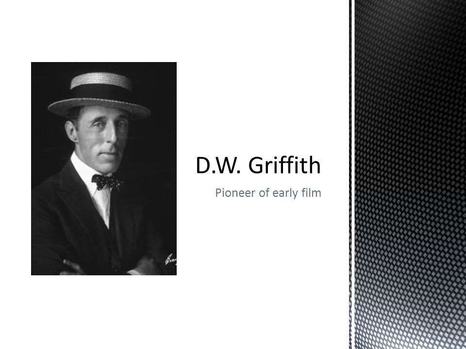 D.W. Griffith Pioneer of early film