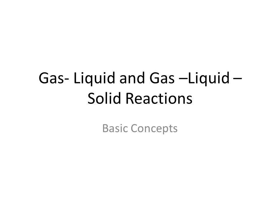 Gas- Liquid and Gas –Liquid –Solid Reactions