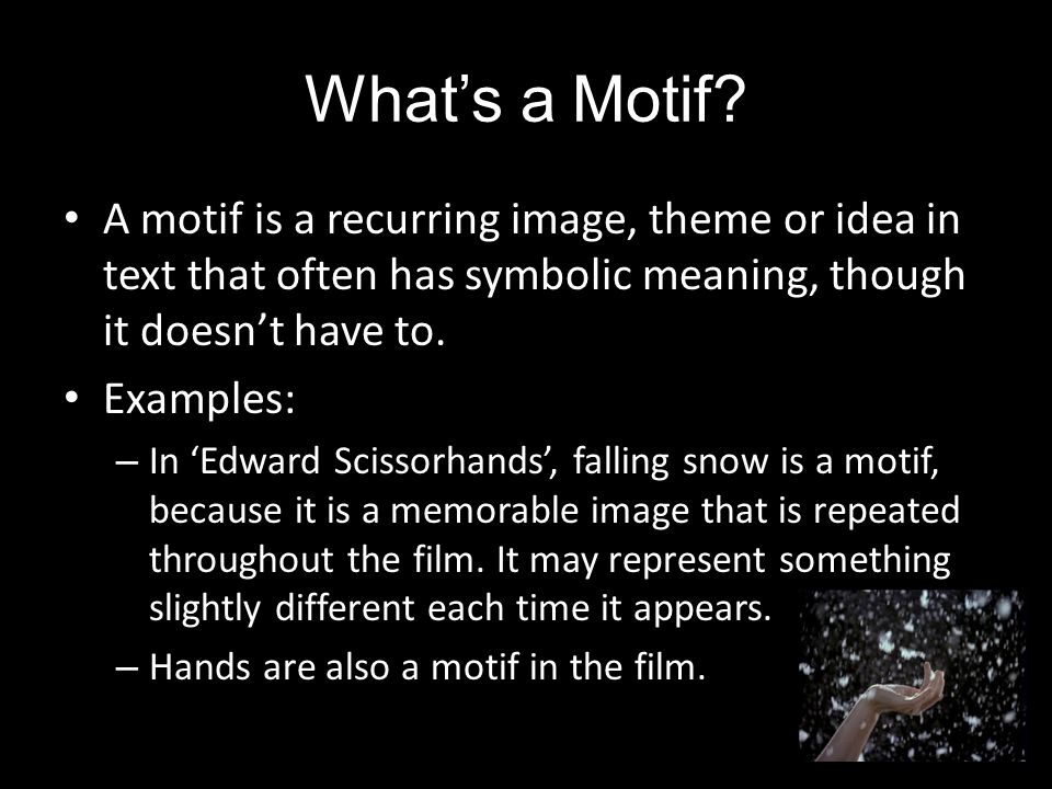 What's a Motif A motif is a recurring image, theme or idea in text that often has symbolic meaning, though it doesn't have to.