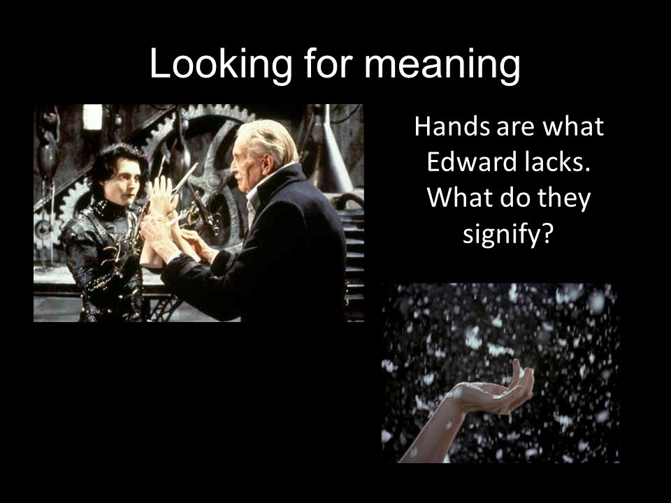 Hands are what Edward lacks. What do they signify