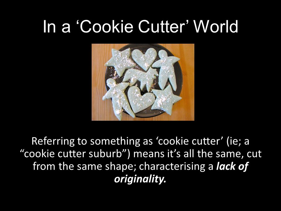 In a 'Cookie Cutter' World