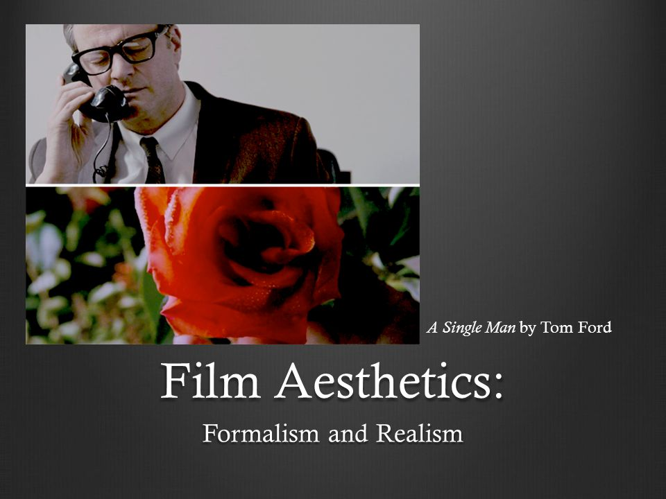 A Single Man by Tom Ford Film Aesthetics: Formalism and Realism