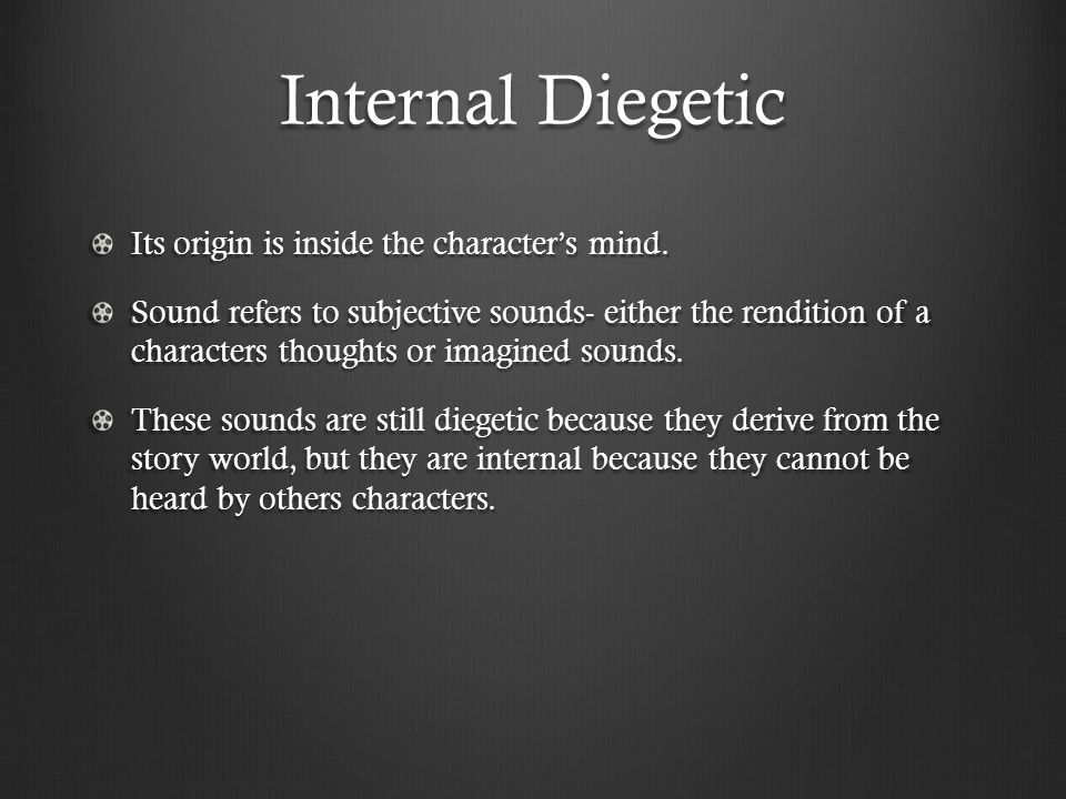Internal Diegetic Its origin is inside the character's mind.