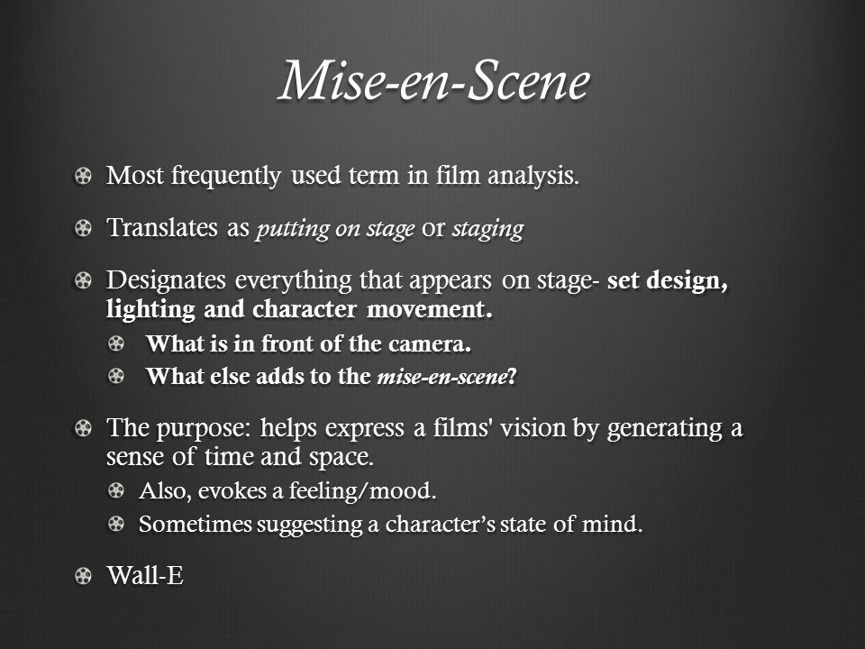 Mise-en-Scene Most frequently used term in film analysis.