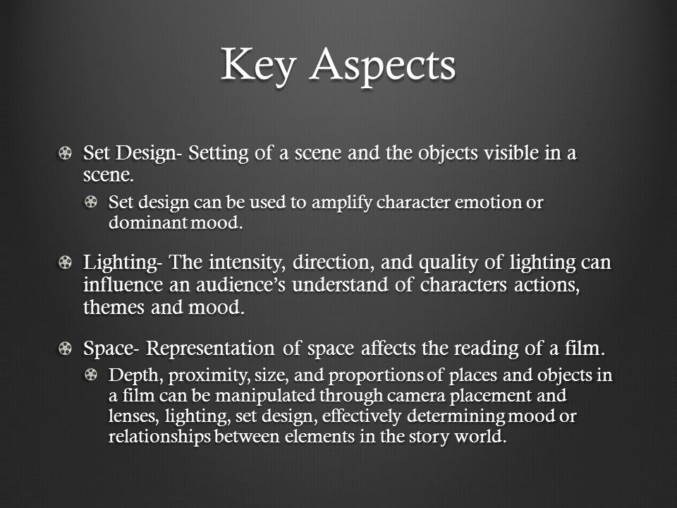 Key Aspects Set Design- Setting of a scene and the objects visible in a scene.