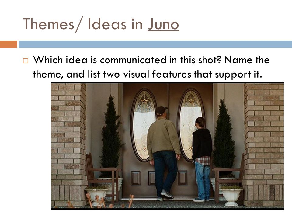 Themes/ Ideas in Juno Which idea is communicated in this shot.