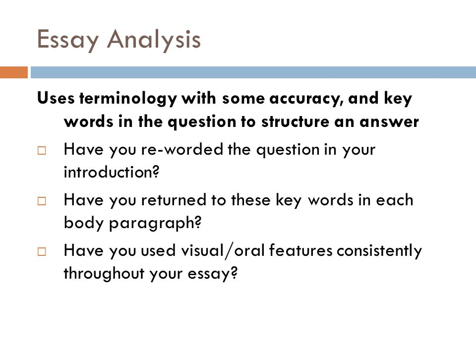 Essay Analysis Uses terminology with some accuracy, and key words in the question to structure an answer.
