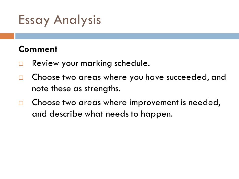 Essay Analysis Comment Review your marking schedule.