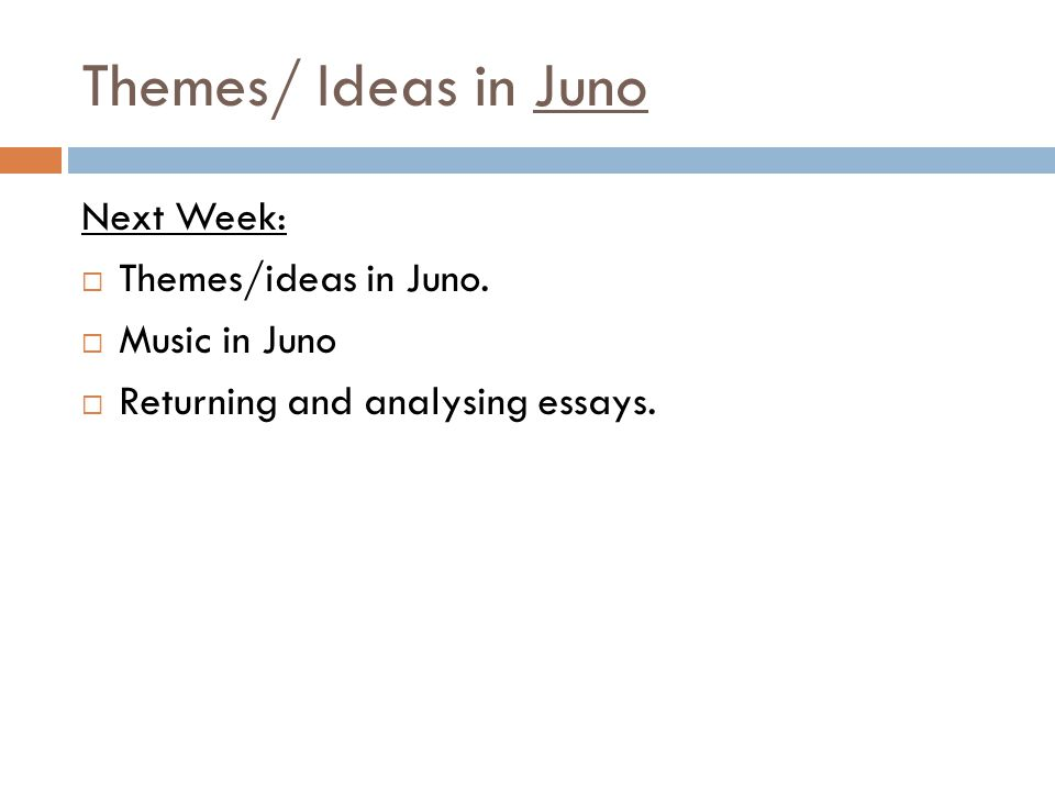 Themes/ Ideas in Juno Next Week: Themes/ideas in Juno. Music in Juno