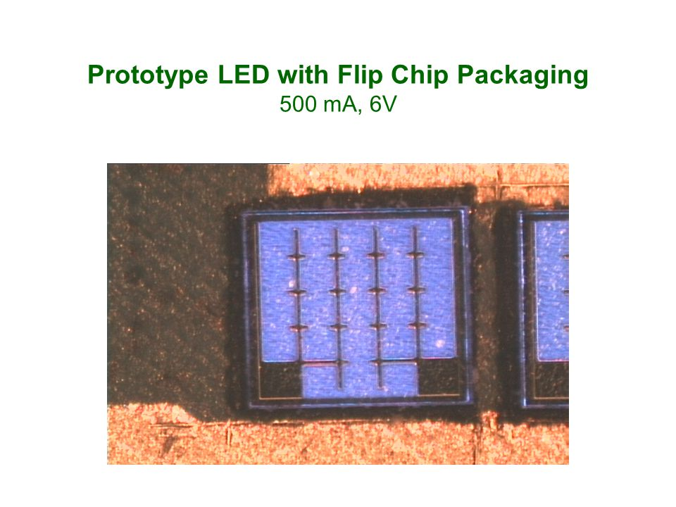 Prototype LED with Flip Chip Packaging 500 mA, 6V