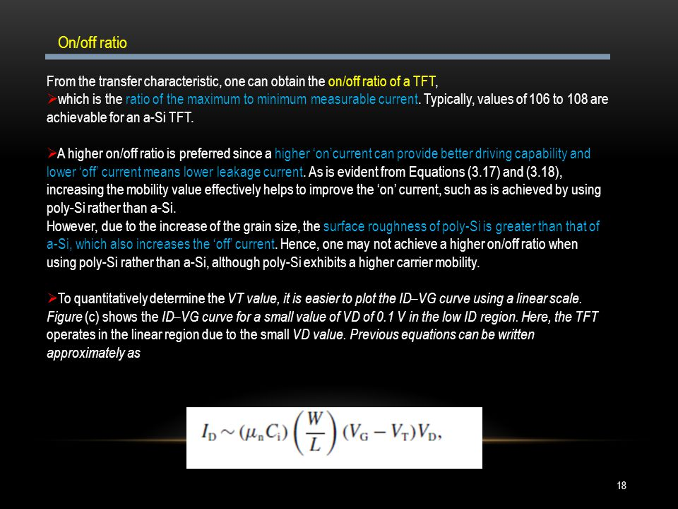 On/off ratio From the transfer characteristic, one can obtain the on/off ratio of a TFT,