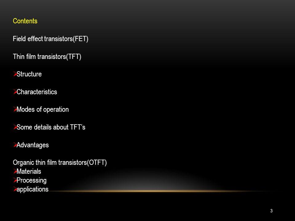 Contents Field effect transistors(FET) Thin film transistors(TFT) Structure. Characteristics. Modes of operation.