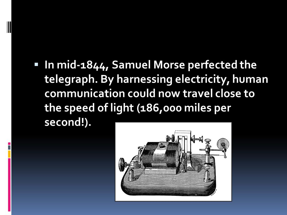 In mid-1844, Samuel Morse perfected the telegraph