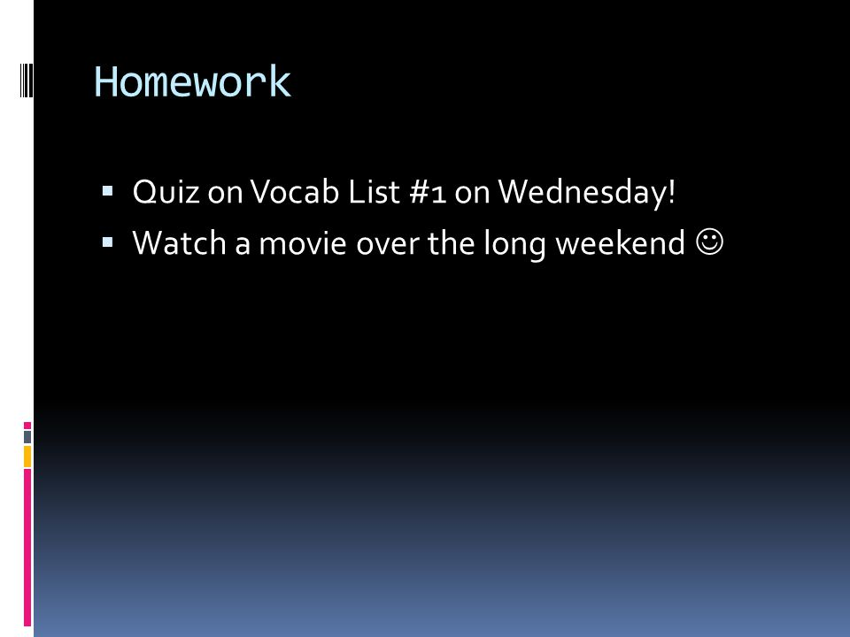 Homework Quiz on Vocab List #1 on Wednesday!