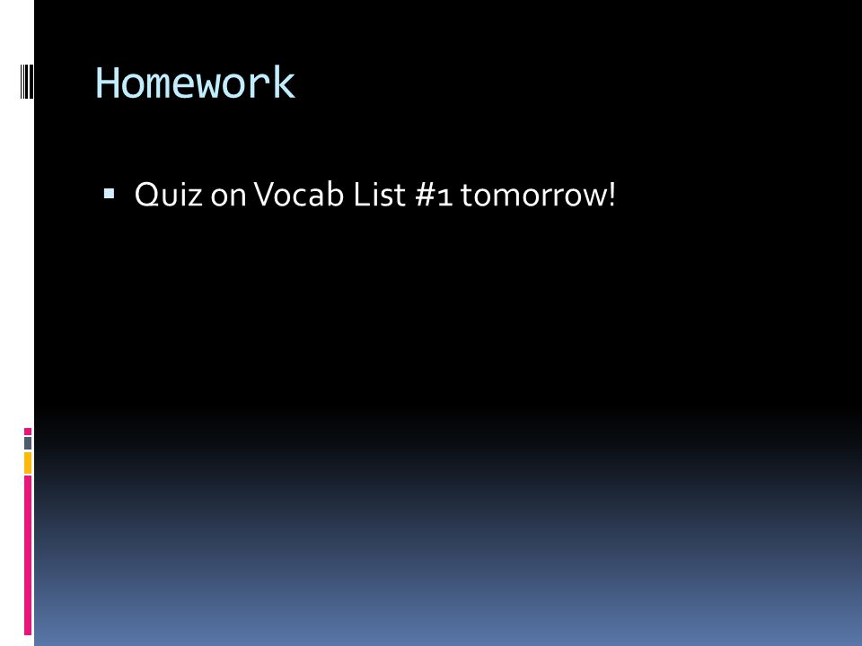 Homework Quiz on Vocab List #1 tomorrow!