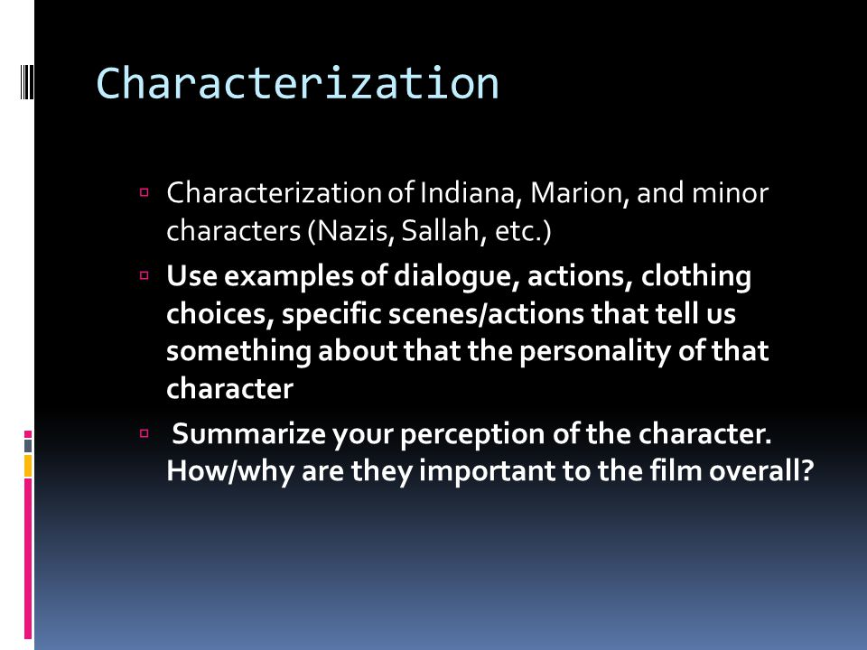 Characterization Characterization of Indiana, Marion, and minor characters (Nazis, Sallah, etc.)