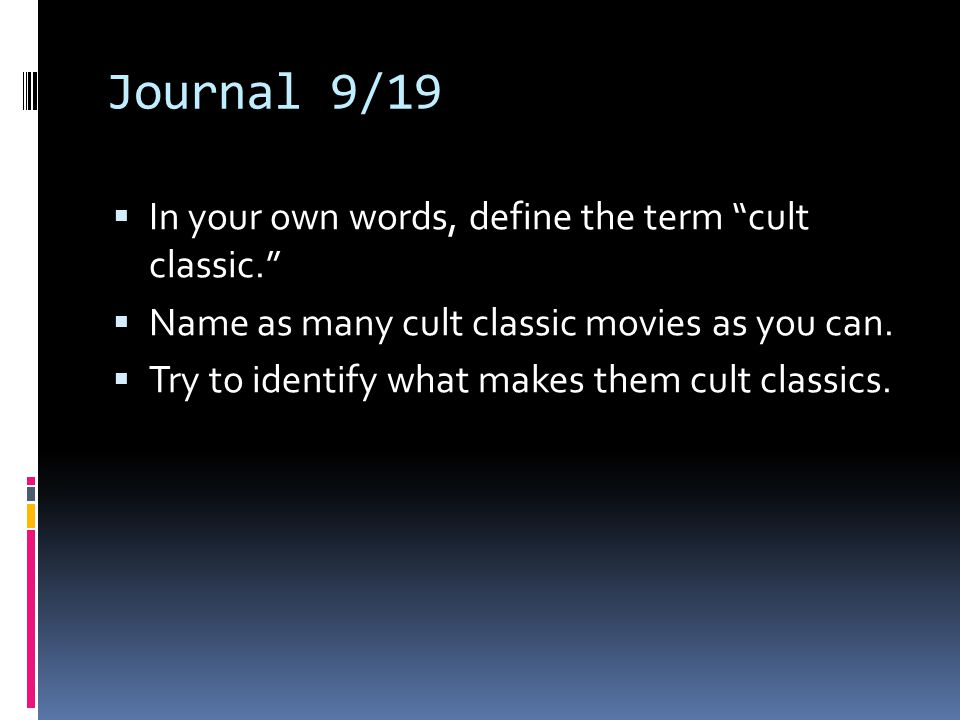 Journal 9/19 In your own words, define the term cult classic.