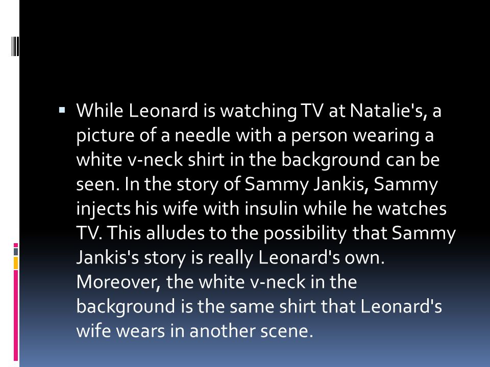 While Leonard is watching TV at Natalie s, a picture of a needle with a person wearing a white v-neck shirt in the background can be seen.