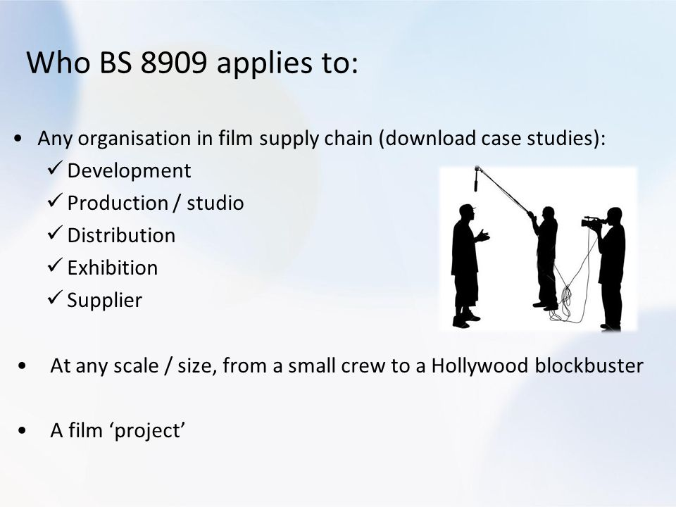 Who BS 8909 applies to: Any organisation in film supply chain (download case studies): Development.