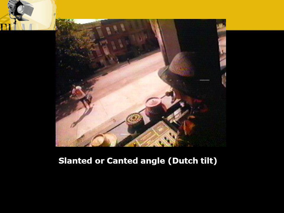 Slanted or Canted angle (Dutch tilt)