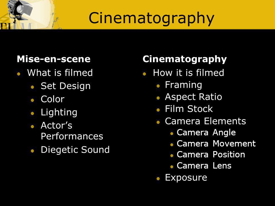 Cinematography Mise-en-scene Cinematography What is filmed Set Design