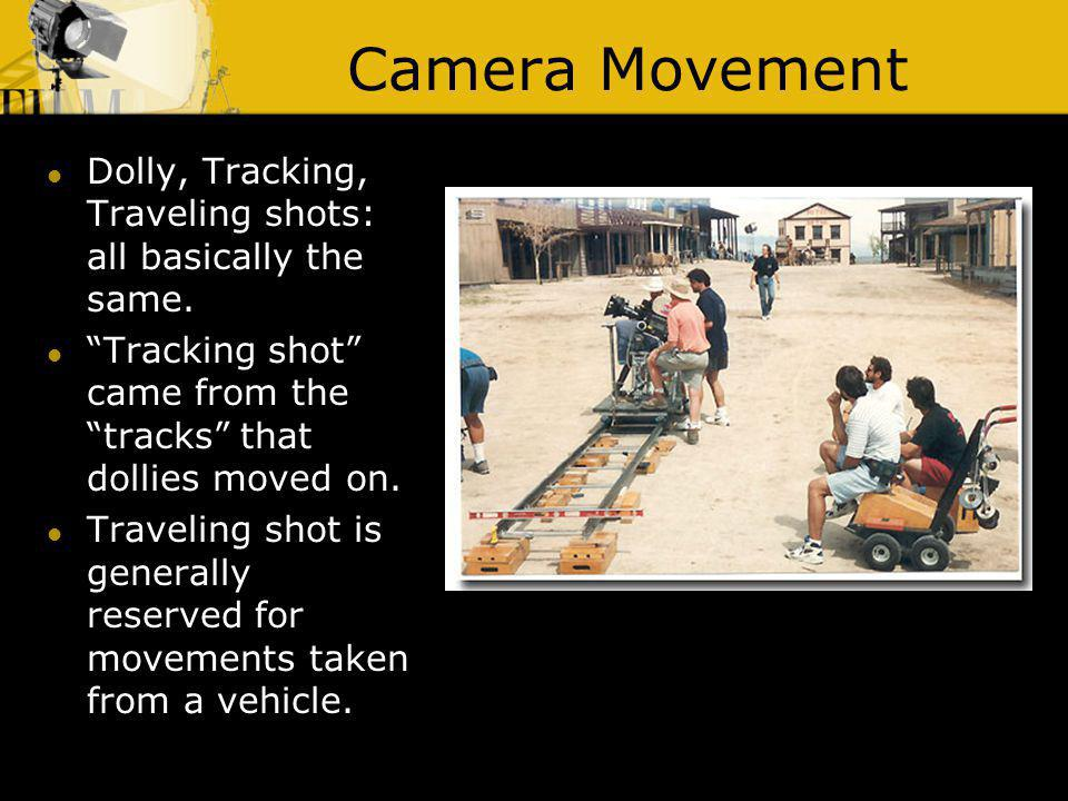 Camera Movement Dolly, Tracking, Traveling shots: all basically the same. Tracking shot came from the tracks that dollies moved on.