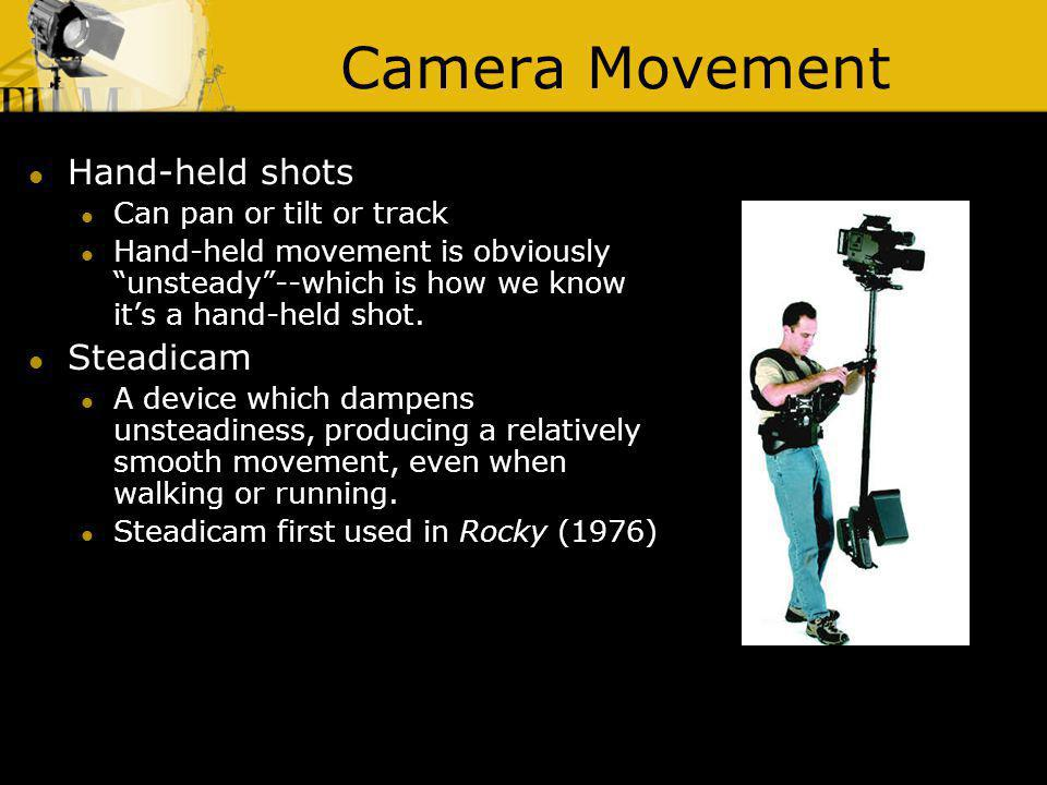 Camera Movement Hand-held shots Steadicam Can pan or tilt or track