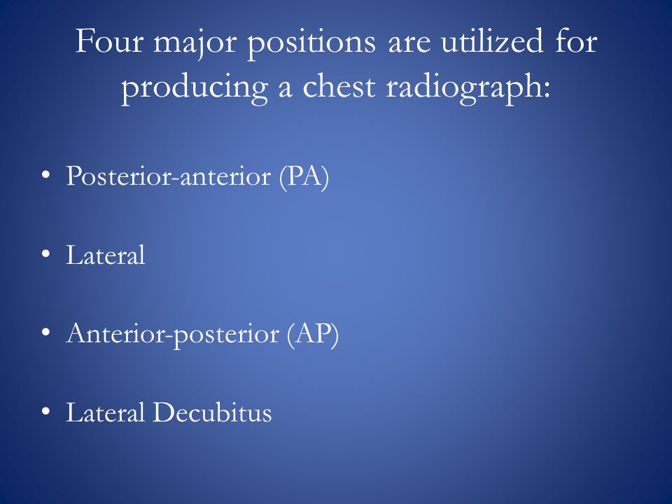 Four major positions are utilized for producing a chest radiograph: