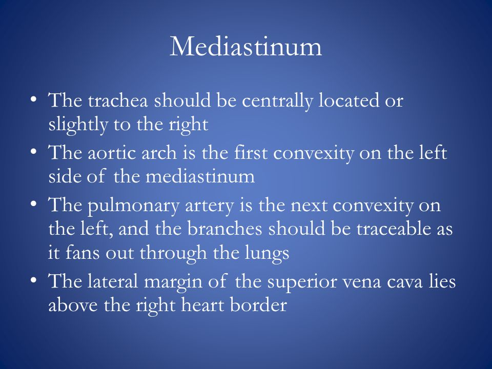 Mediastinum The trachea should be centrally located or slightly to the right.