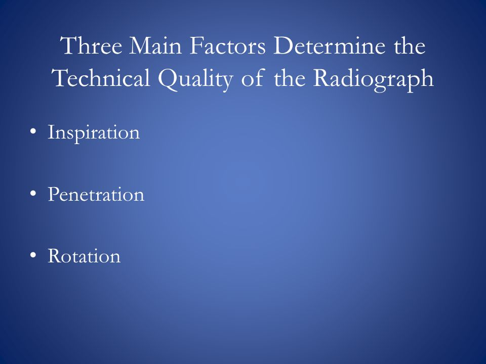 Three Main Factors Determine the Technical Quality of the Radiograph
