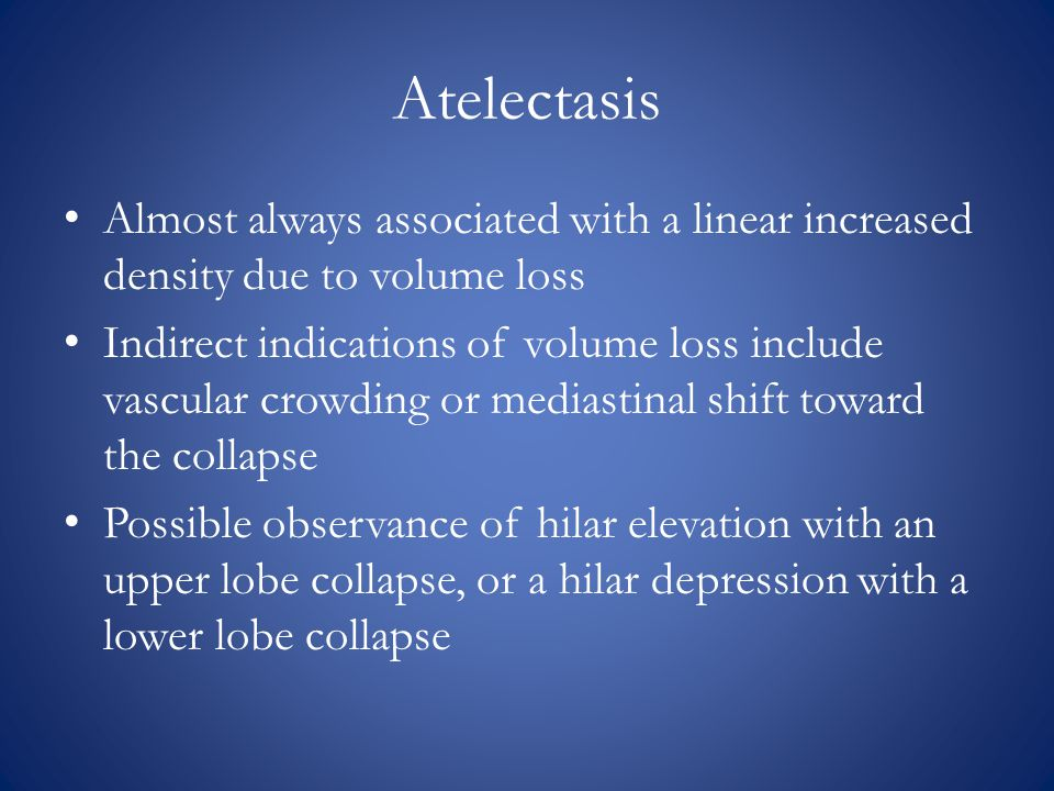 Atelectasis Almost always associated with a linear increased density due to volume loss.