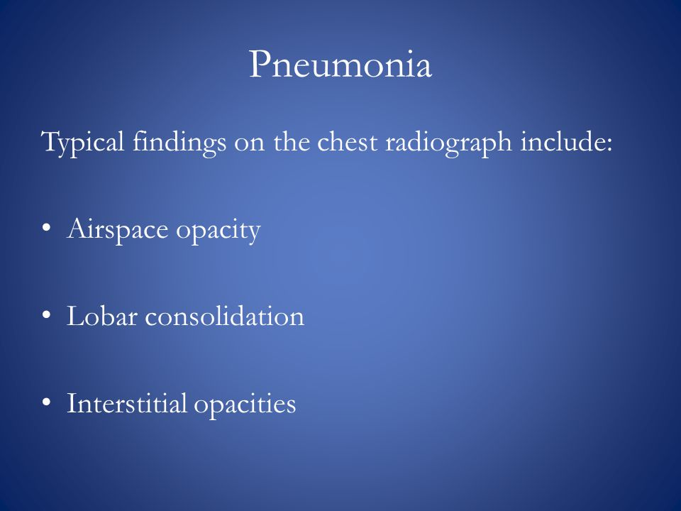 Pneumonia Typical findings on the chest radiograph include: