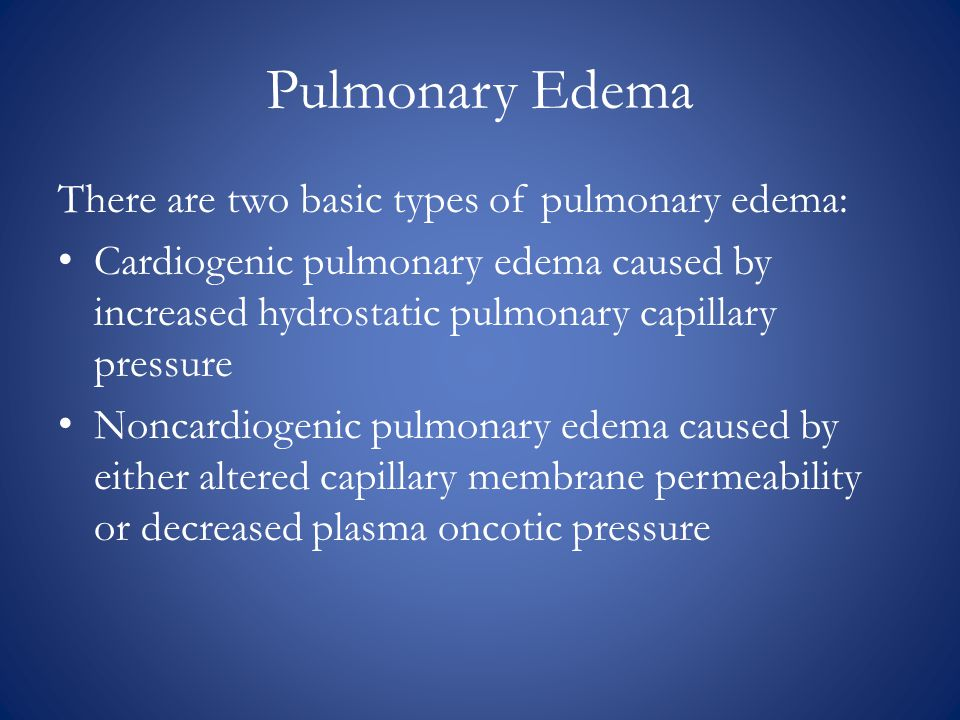 Pulmonary Edema There are two basic types of pulmonary edema: