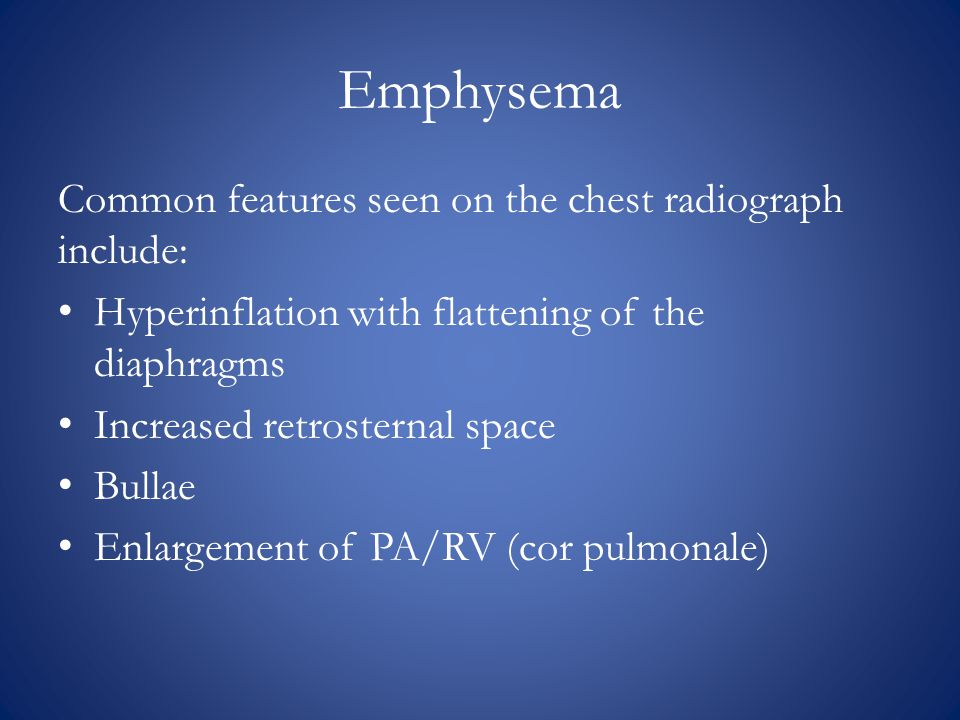 Emphysema Common features seen on the chest radiograph include: