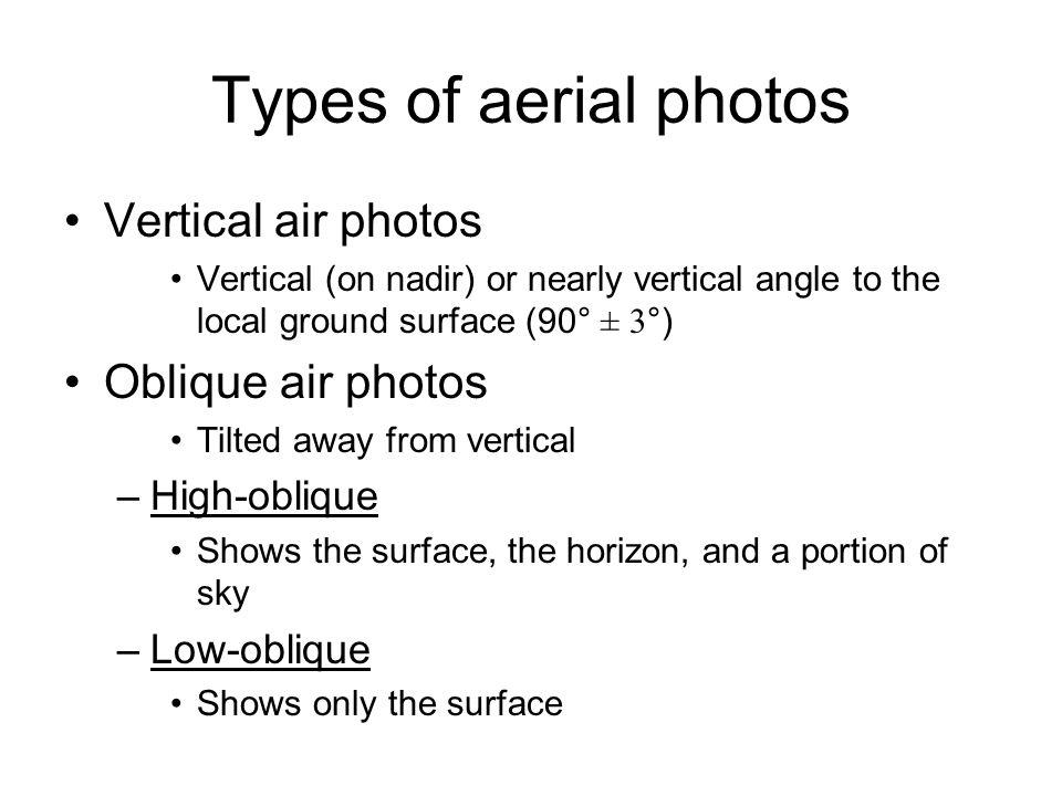 Types of aerial photos Vertical air photos Oblique air photos